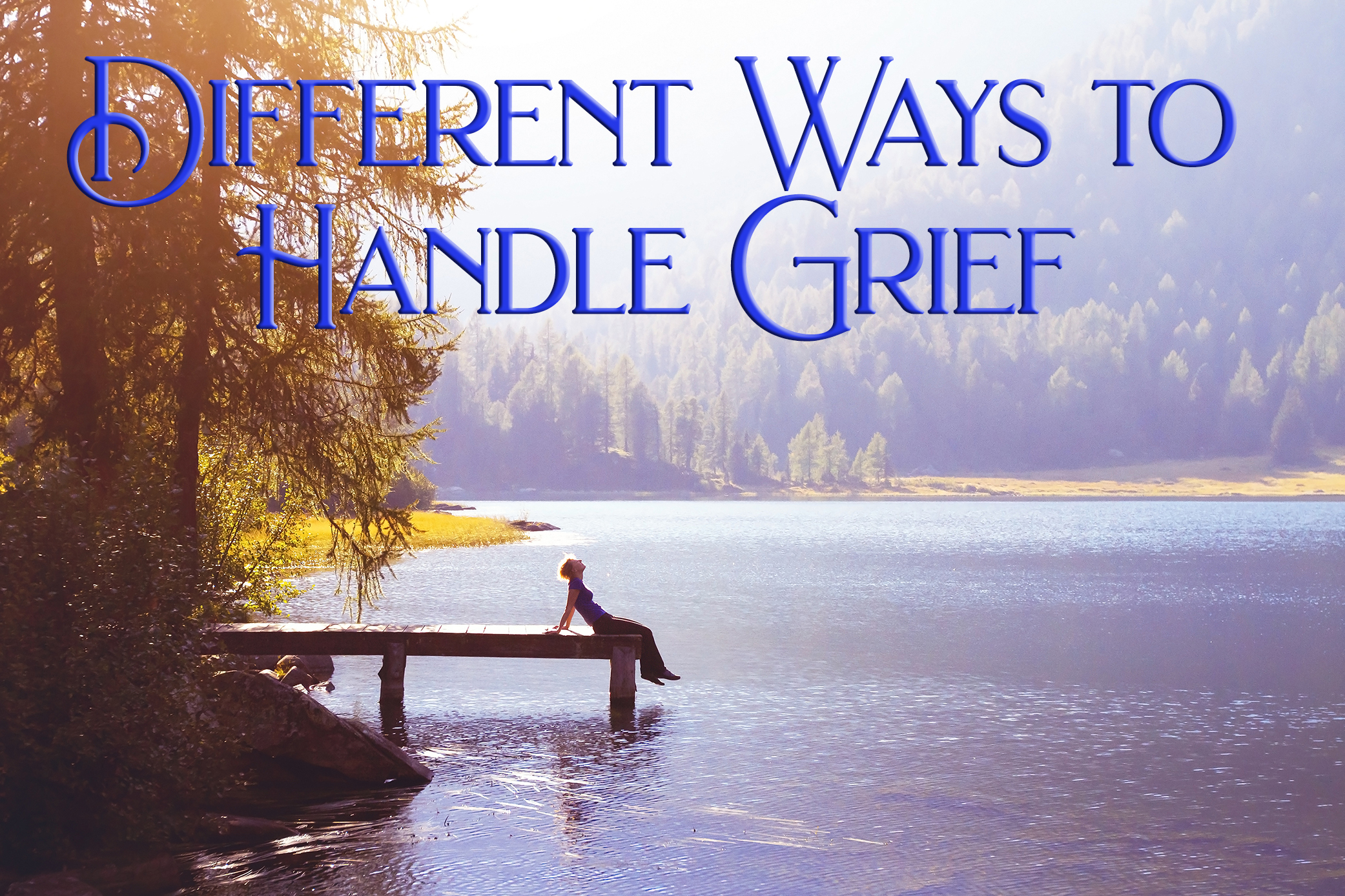 Different Ways To Handle Grief | Sherrie Wirth's Psychic Insight & Blog on Your Intuitive Life | Bend, Oregon Psychic, Intuitive, Life Coach & Spiritual Counselor
